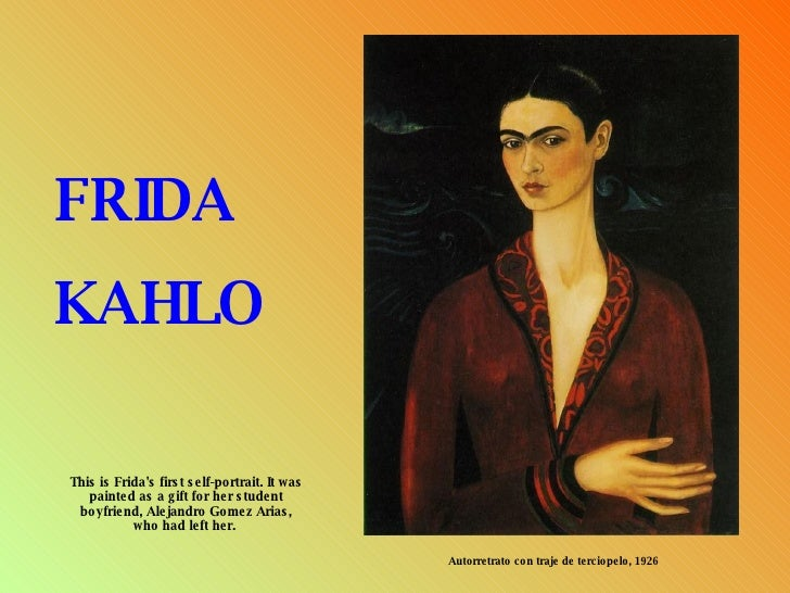 Autorretrato con traje de terciopelo, 1926 FRIDA KAHLO This is Frida's first self-portrait. It was painted as a gift for h...
