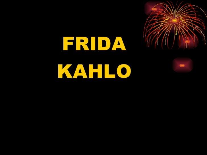<ul><li>FRIDA </li></ul><ul><li>KAHLO </li></ul>