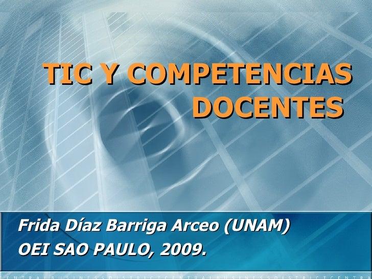 TIC Y COMPETENCIAS DOCENTES   Frida Díaz Barriga Arceo (UNAM) OEI SAO PAULO, 2009.