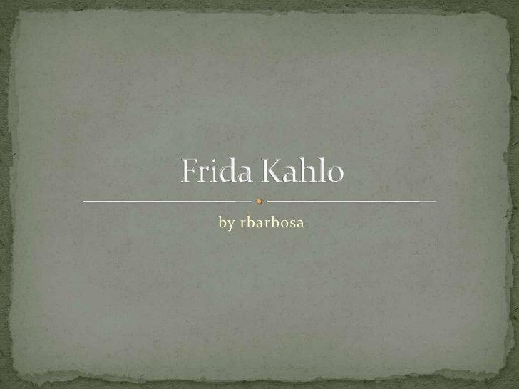 by rbarbosa<br />Frida Kahlo<br />