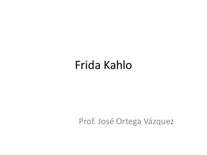 Frida KahloProf. José Ortega Vázquez