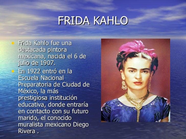 FRIDA KAHLO <ul><li>Frida Kahlo fue una destacada pintora mexicana, nacida el 6 de julio de 1907.  </li></ul><ul><li>En 19...