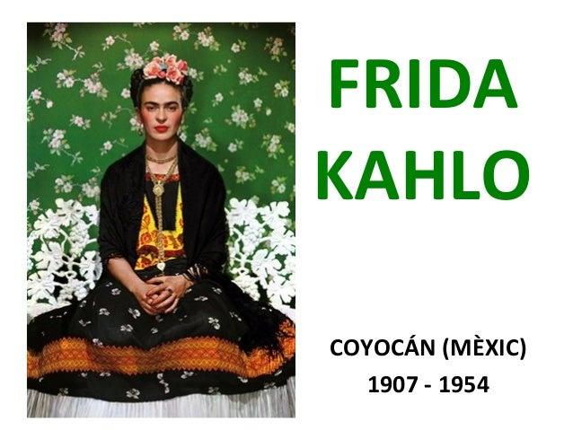 FRIDA KAHLO COYOCÁN (MÈXIC) 1907 - 1954
