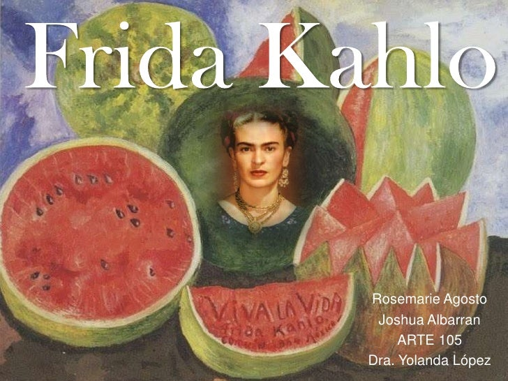 Frida Kahlo<br />Rosemarie Agosto <br />Joshua Albarran<br />ARTE 105<br />Dra. Yolanda López <br />