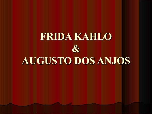 FRIDA KAHLOFRIDA KAHLO && AUGUSTO DOS ANJOSAUGUSTO DOS ANJOS
