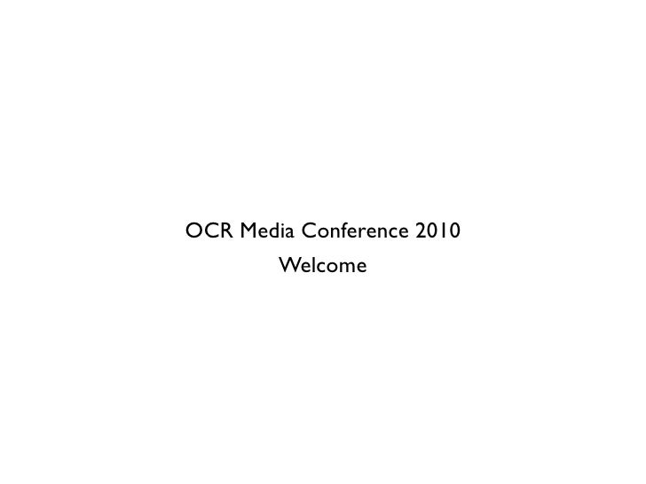 OCR Media Conference 2010         Welcome