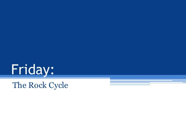 Friday: The Rock Cycle
