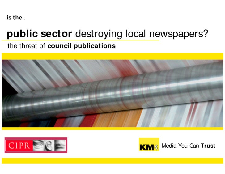 is the..   public sector destroying local newspapers? the threat of council publications                                  ...