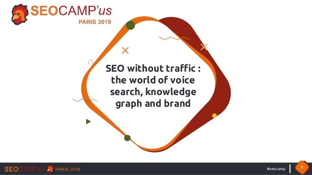#seocamp 1 SEO without traffic : the world of voice search, knowledge graph and brand