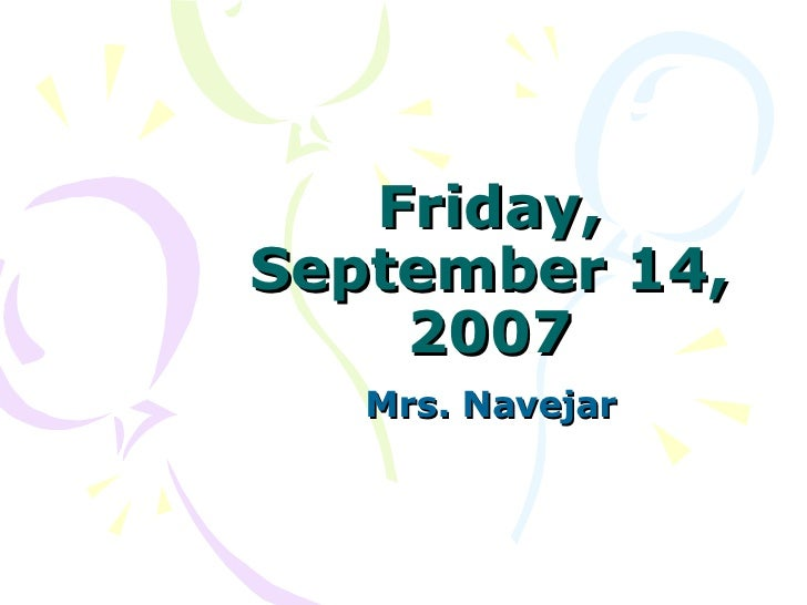 Friday, September 14, 2007 Mrs. Navejar
