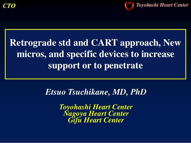 CTO Toyohashi Heart Center Retrograde std and CART approach, New micros, and specific devices to increase support or to pe...