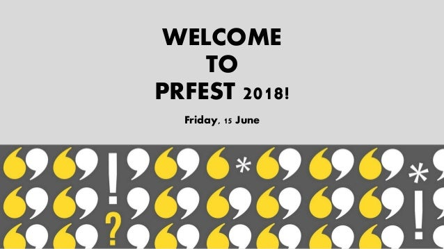WELCOME TO PRFEST 2018! Friday, 15 June