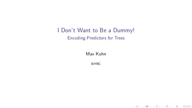 I Don't Want to Be a Dummy! Encoding Predictors for Trees Max Kuhn NYRC