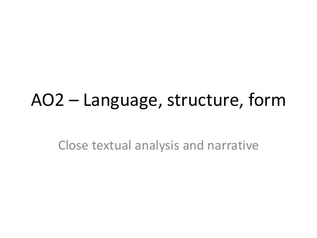 AO2 – Language, structure, form   Close textual analysis and narrative