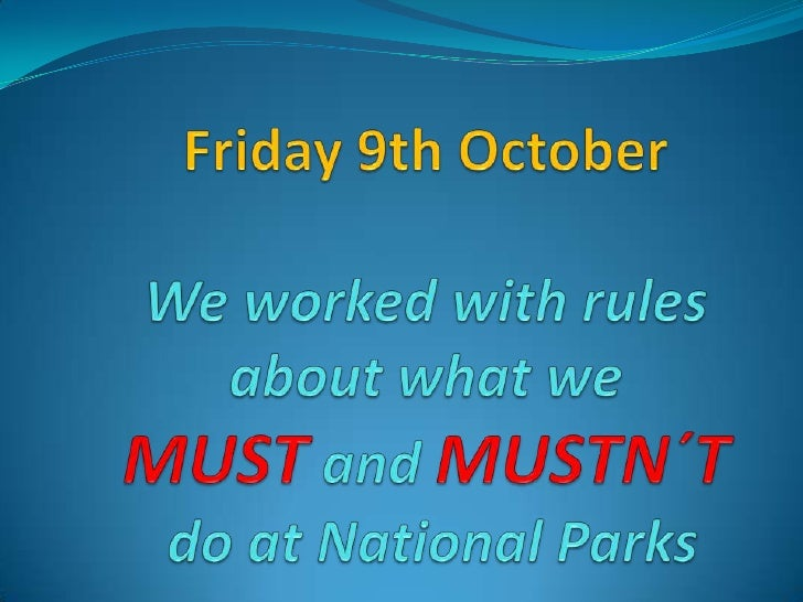 Friday 9th OctoberWeworkedwith rules aboutwhatweMUST and MUSTN´T do at NationalParks<br />