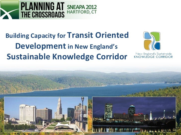Building Capacity for Transit Oriented  Development in New England'sSustainable Knowledge Corridor