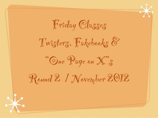 "Friday Classes Twisters, Fakebooks &   ""One Page on X""sRound 2 / November 2012"