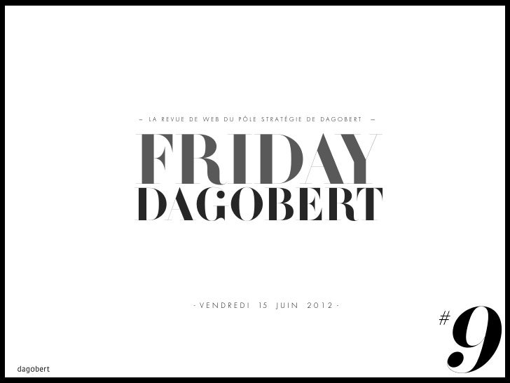 LA REVUE DE WEB DU PÔLE STRATÉGIE DE DAGOBERTFRIDAYDAGOBERT                                                9         - VEN...