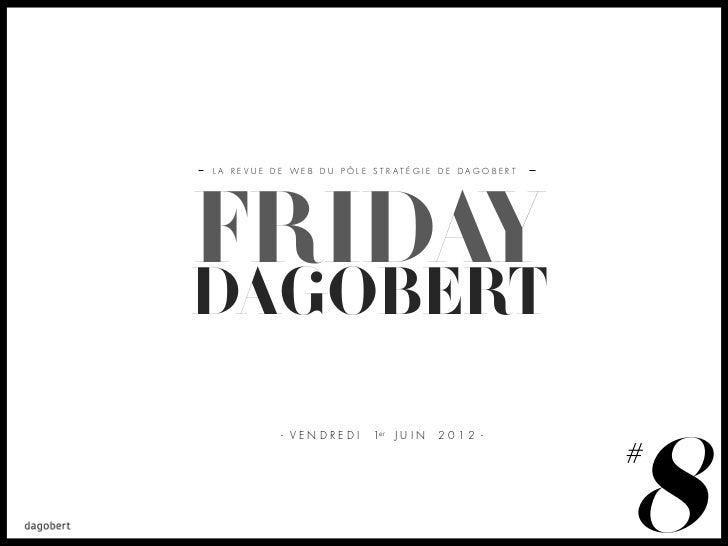 LA REVUE DE WEB DU PÔLE STRATÉGIE DE DAGOBERTFRIDAYDAGOBERT                                                8          - VE...