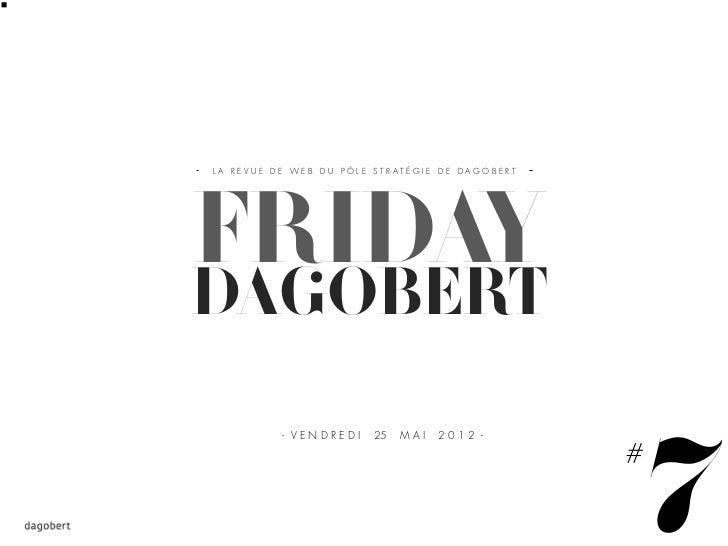 LA REVUE DE WEB DU PÔLE STRATÉGIE DE DAGOBERTFRIDAYDAGOBERT                                                7          - VE...