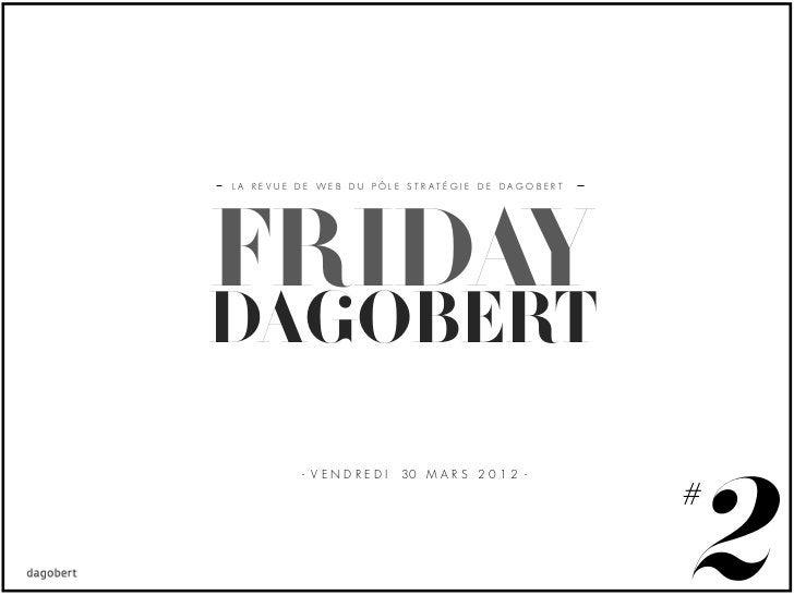 LA REVUE DE WEB DU PÔLE STRATÉGIE DE DAGOBERTFRIDAYDAGOBERT                                                2         - VEN...