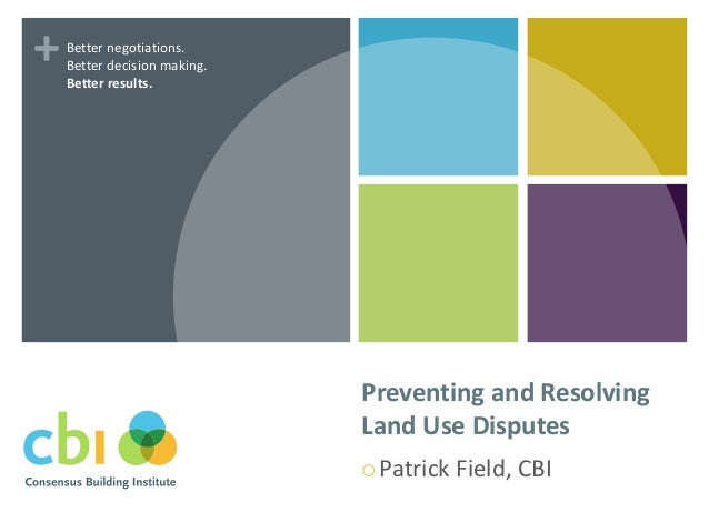 +  Better negotiations. Better decision making. Better results.  Preventing and Resolving Land Use Disputes  Patrick  Fie...