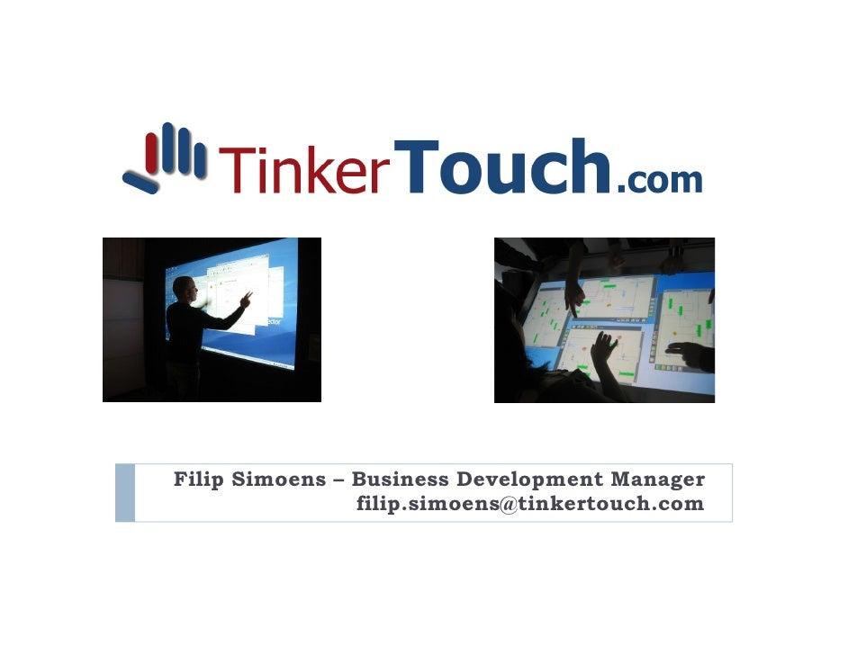 Filip Simoens – Business Development Manager                 filip.simoens@tinkertouch.com