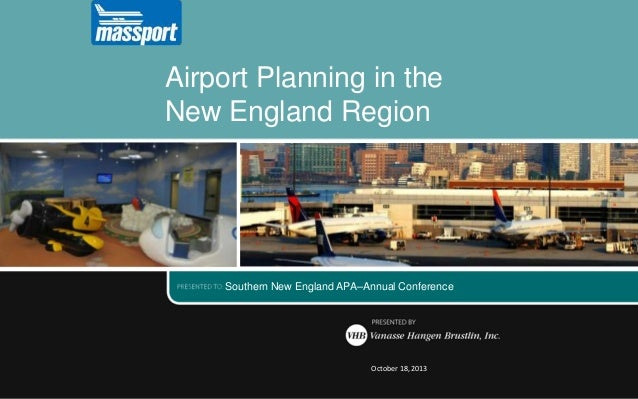 Airport Planning in the New England Region  Southern New England APA–Annual Conference  October 18, 2013