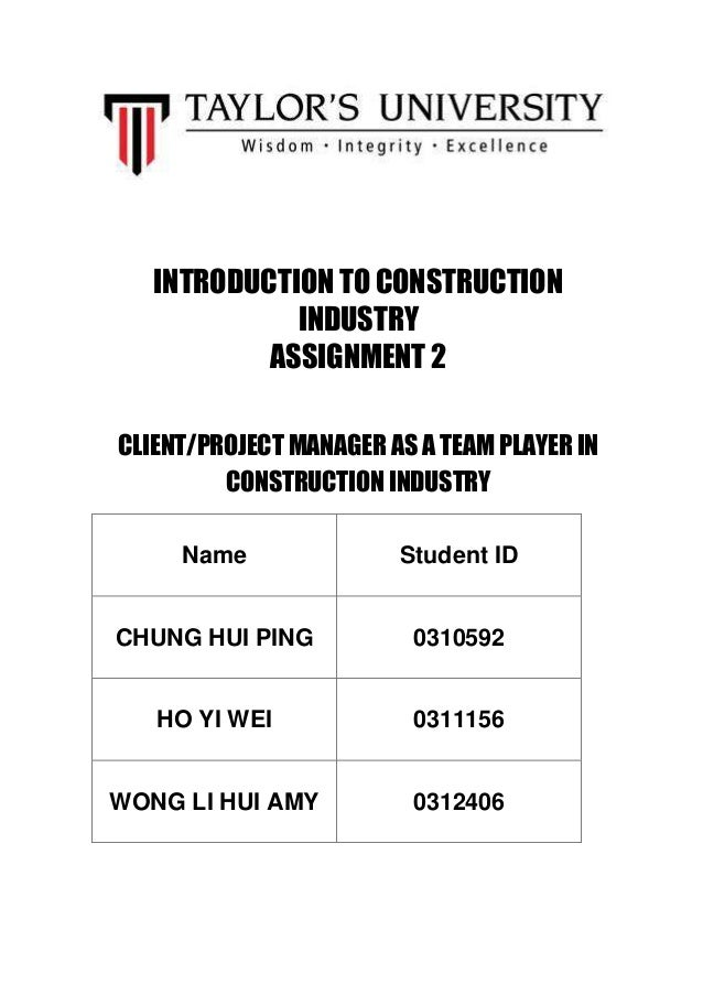 INTRODUCTION TO CONSTRUCTION             INDUSTRY           ASSIGNMENT 2CLIENT/PROJECT MANAGER AS A TEAM PLAYER IN        ...