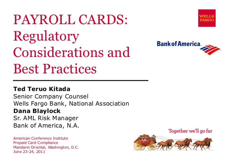 PAYROLL CARDS: Regulatory Considerations and Best Practices Ted Teruo Kitada Senior Company Counsel Wells Fargo Bank, Nati...