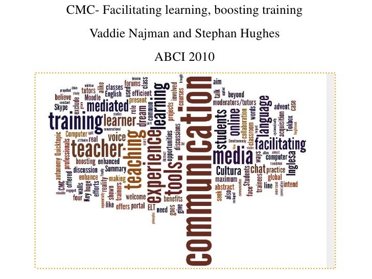 CMC- Facilitating learning, boosting training<br />Vaddie Najman and Stephan Hughes<br />ABCI 2010<br />
