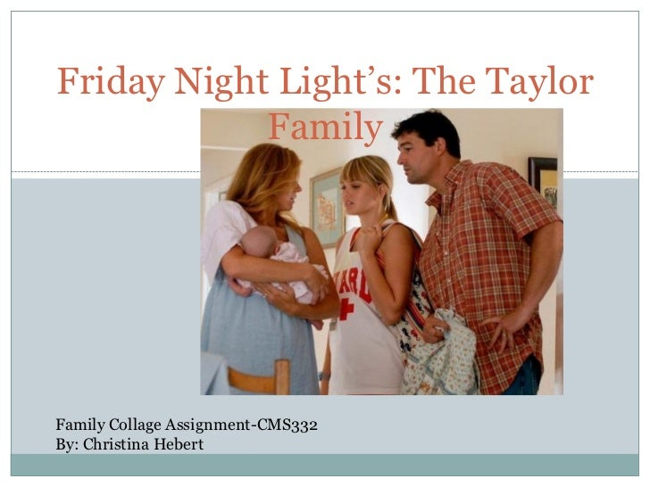 Friday Night Light's: The Taylor            FamilyFamily Collage Assignment-CMS332By: Christina Hebert