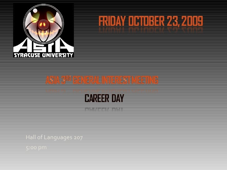 Friday October 23, 2009<br />Hall of Languages 207<br />5:00 pm<br />ASIA 3rd General Interest Meeting<br />Career  Day<br />