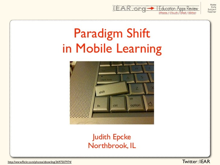 Paradigm Shift                                         in Mobile Learning                                                 ...