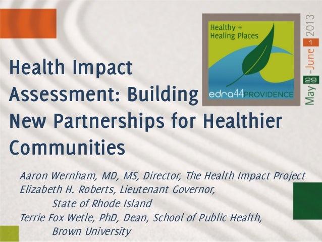 Aaron Wernham, MD, MS, Director, The Health Impact ProjectElizabeth H. Roberts, Lieutenant Governor,State of Rhode IslandT...