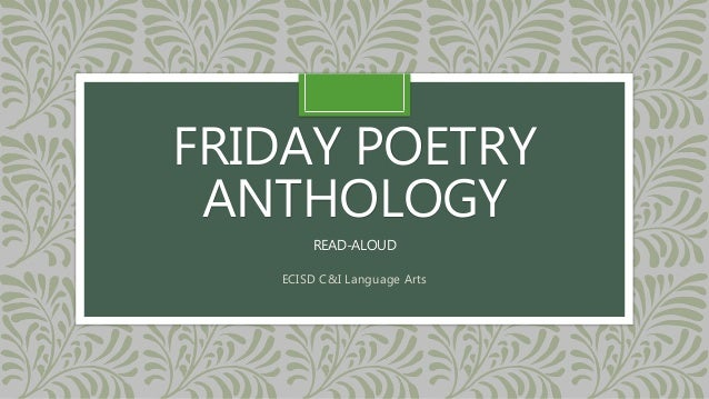 FRIDAY POETRY  ANTHOLOGY  READ-ALOUD  ECISD C&I Language Arts
