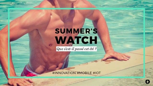 Que s'est-il passé cet été ? WATCH SUMMER'S #INNOVATION #MOBILE #IOT