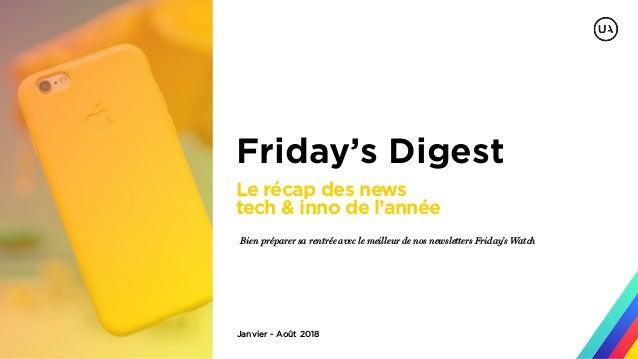 Janvier - Août 2018 Friday's Digest Bien préparer sa rentrée avec le meilleur de nos newsletters Friday's Watch Le récap d...