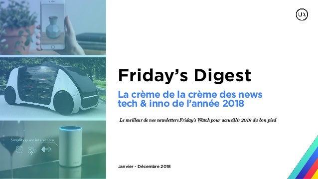 Janvier - Décembre 2018 Friday's Digest Le meilleur de nos newsletters Friday's Watch pour accueillir 2019 du bon pied La ...