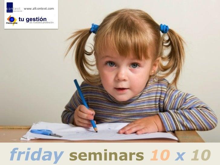 www.afcontext.com friday seminars 10 x 10