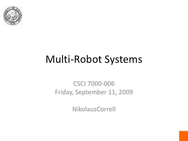 Multi-Robot Systems<br />CSCI 7000-006<br />Friday, September 11, 2009<br />NikolausCorrell<br />