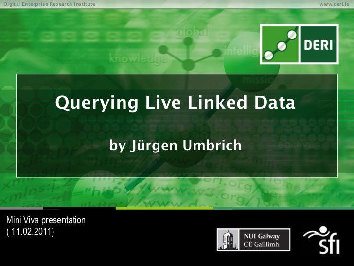 Querying Live Linked Data by Jürgen Umbrich Mini Viva presentation  ( 11.02.2011)
