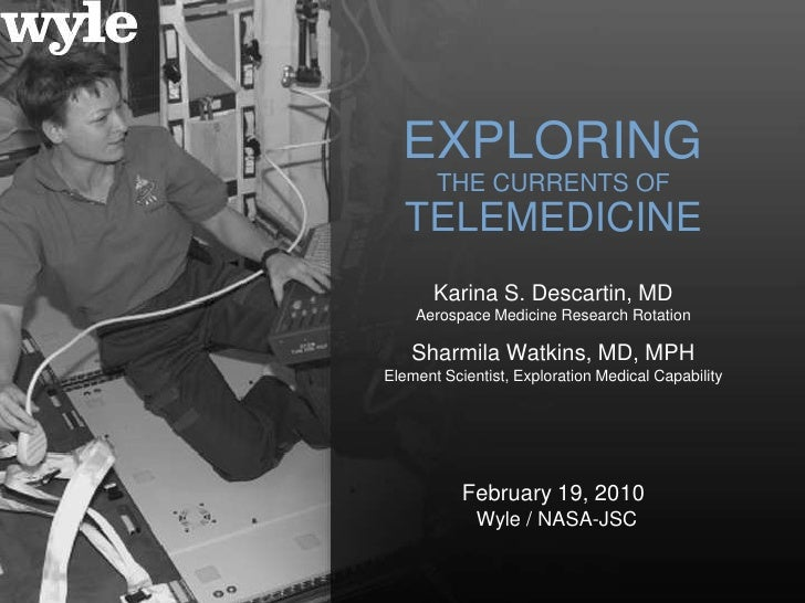EXPLORING        THE CURRENTS OF   TELEMEDICINE        Karina S. Descartin, MD     Aerospace Medicine Research Rotation   ...