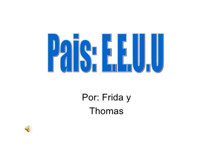 Por: Frida y Thomas Pais: E.E.U.U