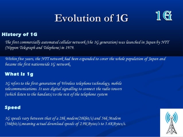 Evolution of 1GEvolution of 1GThe first commercially automated cellular network (the 1G generation) was launched in Japan ...