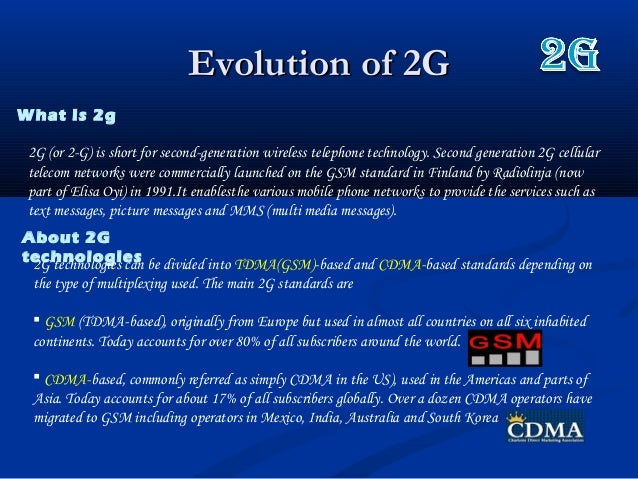 Evolution of 2GEvolution of 2GWhat is 2g2G (or 2-G) is short for second-generation wireless telephone technology. Second g...