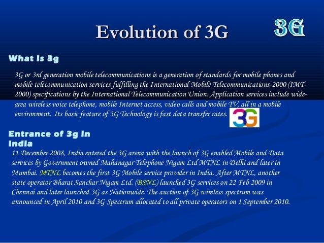 Evolution of 3GEvolution of 3GWhat is 3g3G or 3rd generation mobile telecommunications is a generation of standards for mo...