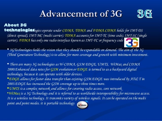 Advancement of 3GAdvancement of 3GThese radio technologies operate under CDMA, TDMA and FDMA.CDMA holds for IMT-DS(direct ...