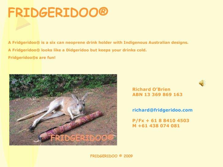 FRIDGERIDOO® A Fridgeridoo® is a six can neoprene drink holder with Indigenous Australian designs. A Fridgeridoo® looks li...