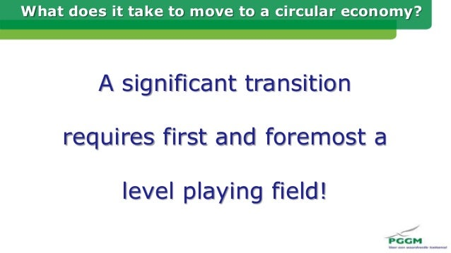 What does it take to move to a circular economy? A significant transition requires first and foremost a level playing fiel...